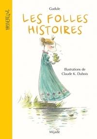 Claude-K Dubois et  Gudule - Les folles histoires - Nouvelle édition.