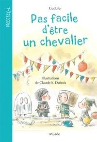 Claude K. Dubois et  Gudule - Pas facile d'être un chevalier.