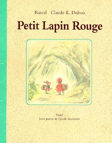Claude K. Dubois et  Rascal - Petit Lapin Rouge.