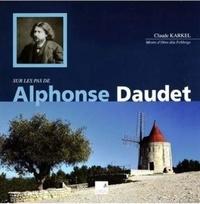 Claude Karkel - Sur les pas de Alphonse Daudet - De la Provence à Paris.