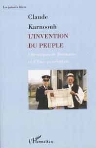 Claude Karnoouh - L'invention du peuple - Chroniques de Roumanie et d'Europe orientale.