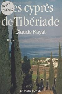 Claude Kayat - Les Cyprès de Tibériade.