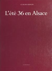 Claude Keiflin et Léon Strauss - L'Été 36 en Alsace : Des grandes grèves aux premiers congés.