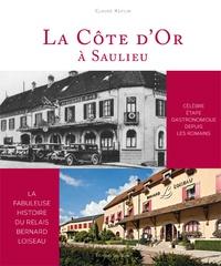 Claude Keiflin - La Côte d'Or à Saulieu - La fabuleuse histoire du relais Berbard Loiseau.