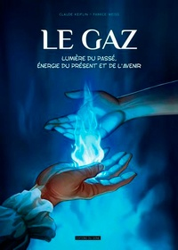 Claude Keiflin et Fabrice Weiss - Le gaz - Lumière du passé, énergie du présent et de l'avenir.