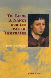 Claude Kevers-Pascalis - De Liège à Nancy, sur les pas du Téméraire.