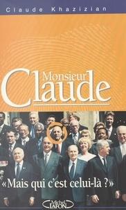 Claude Khazizian - Monsieur Claude - Mais qui c'est celui-là ?.