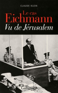 Claude Klein - Le cas Eichmann - Vu de Jérusalem.