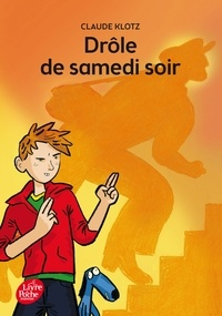 Claude Klotz - Drôle de samedi soir ! - Suivi de Rue de la chance ; Le mois de mai de monsieur Bobichon.