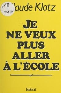 Claude Klotz - Je ne veux plus aller à l'école.