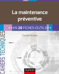 Claude Kojchen - La maintenance préventive en 28 fiches-outils.