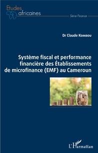 Système fiscal et performance financière des Etablissements de microfinance (EMF) au Cameroun - Claude Kombou |