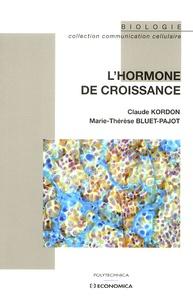 Claude Kordon et Marie-Thérèse Bluet-Pajot - L'hormone de croissance.