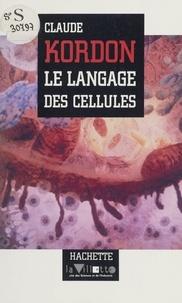 Claude Kordon et Dominique Lecourt - Le langage des cellules.