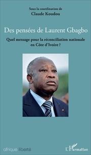 Claude Koudou - Des pensées de Laurent Gbagbo - Quel message pour la réconciliation nationale en Côte d'Ivoire ?.