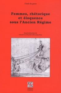 Claude La Charité et Roxanne Roy - Femmes, rhétorique et éloquence sous l'Ancien Régime.
