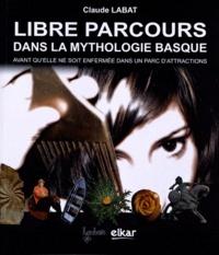 Claude Labat - Libre parcours dans la mythologie basque - Avant qu'elle ne soit enfermée dans un parc d'attractions.