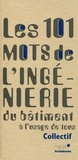 Claude Labbé et Vincent Moraël - Les 101 mots de l'ingénierie du bâtiment.