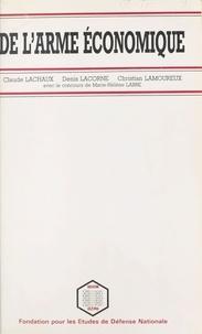 Claude Lachaux et Denis Lacorne - De l'arme économique.