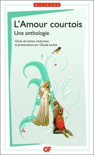 Claude Lachet - L'Amour courtois - Une anthologie.