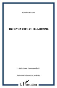 Claude Lacloche - Trois vies pour un seul homme.