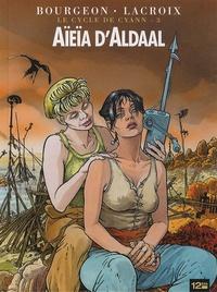 Claude Lacroix et François Bourgeon - Le cycle de Cyann Tome 3 : Aïeïa d'Aldaal.