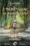 Claude Lafargue - L'hérétique de Brocéliande.