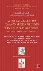 """Claude Lafleur - La """"""""Vieille logique"""""""" des Communia version parisienne du pseudo-Robert Grosseteste."""