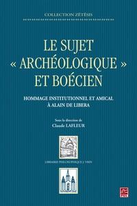 Claude Lafleur - Le sujet archéologique et boécien - Hommage institutionnel et amical à Alain de Libera.