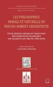 Claude Lafleur - Les philosophies morale et naturelle du pseudo - Robert Grosseteste. Étude, édition et traduction des Communia de Salamanque.