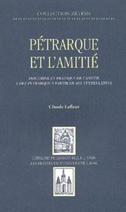 Claude Lafleur - Pétrarque et l'amitié - Doctrine et pratique de l'amitié chez Pétrarque à partir de ses textes latins.