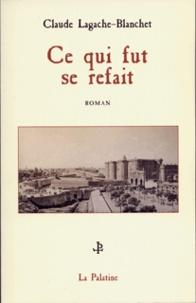 Claude Lagache-Blanchet - Ce qui fut se refait.