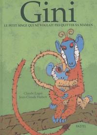 Claude Lager et Jean-Claude Hubert - Gini - Le petit singe qui ne voulait pas quitter sa maman.