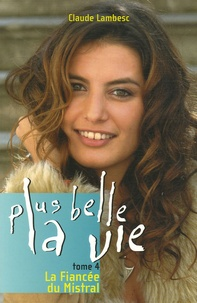 Claude Lambesc - Plus belle la vie Tome 4 : La Fiancée du Mistral.