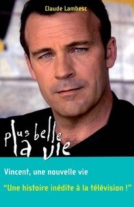 Claude Lambesc - Plus belle la vie Tome 8 : Vincent, une nouvelle vie.