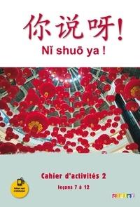 Claude Lamouroux - Chinois Ni shuo ya ! - Cahier d'activités 2, Leçons 7 à 12.
