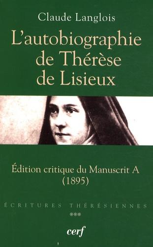 Claude Langlois - L'Autobiographie de Thérèse de Lisieux - Edition critique du manuscrit A (1895).