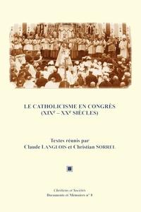 Claude Langlois et Christian Sorrel - Le catholicisme en congrès (XIXe-XXe siècles).
