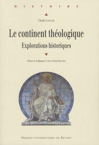 Claude Langlois - Le continent théologique - Explorations historiques.