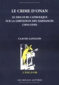 Claude Langlois - Le crime d'Onan - Le discours catholique sur la limitation des naissances (vers 1820-1968).