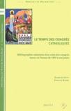 Claude Langlois et Christian Sorrel - Le temps des congrès catholiques - Bibliographie raisonnée des actes de congrès tenus en France de 1870 à nos jours.