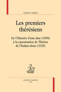 Claude Langlois - Les premiers thérésiens - De l'Histoire d'une âme (1898) à la canonisation de Thérèse de l'enfant-Jésus (1925).