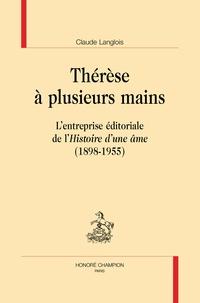 """Claude Langlois - Thérèse à plusieurs mains - L'entreprise éditoriale de """"l'Histoire d'une âme"""" (1898-1955)."""