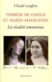 Claude Langlois - Thérèse de Lisieux et Marie-Madeleine - La rivalité amoureuse.