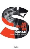 Claude Lanzmann et Bernard Cuau - Au sujet de Shoah. Le film de Claude Lanzmann.