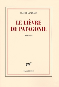 Claude Lanzmann - Le lièvre de Patagonie.