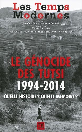 Les Temps Modernes N° 680-681 Octobre-d Le génocide des Tutsi, 1994-2014. Quelle histoire ? Quelle mémoire ?