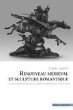 Claude Lapaire - Renouveau médieval et sculpture romantique - Le retour du Moyen-Age dans la sculpture européenne entre 1750 et 1900.