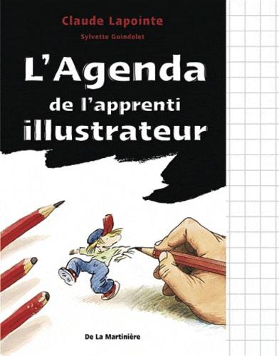 Claude Lapointe et Sylvette Guindolet - L'Agenda de l'apprenti illustrateur et dessinateur de BD.