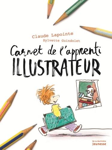 Claude Lapointe et Sylvette Guindolet - Le carnet de l'apprenti illustrateur et dessinateur de BD.